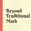 Beyond Traditional Math