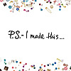 P.S. – I Made This…