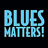 Blues Matters | Our Name Says It All!