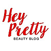 Hey Pretty Beauty Blog | Beauty, style, hair and much more