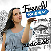 French Your Way - Podcast