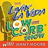 The Livin' La Vida Low-Carb Show With Jimmy Moore