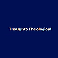 Thoughts Theological