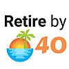 Retire by 40 - Retire Early and live the life you want