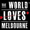 The World Loves Melbourne