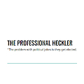 The Professional Heckler | The problem with political jokes is they get elected