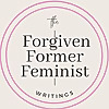 The Forgiven Former Feminist | Christian wife working to glorify God.