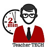 2Minute Teacher Tech