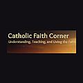 Catholic Faith Corner