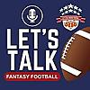 Let's Talk Fantasy Football | Brutally Honest Fantasy Football Advice