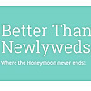 Better Than Newlyweds | Where the Honeymoon never ends!