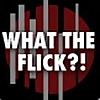 What The Flick?!