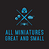 All Miniatures Great and Small