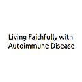 LIving Faithfully with Autoimmune Disease