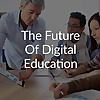 The Future of Digital Education » Podcast