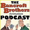 Bancroft Brothers Animation Podcast