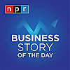 NPR | Business Story of the Day