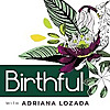 The Birthful Podcast | Talking with Pregnancy, Birth, Breastfeeding, Postpartum & Parenting Pros