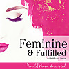 Feminine & Fulfilled with Shazia Imam