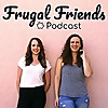 The Frugal Friends Podcast