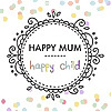 Happy Mum Happy Child