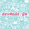 devMode.fm | A Podcast dedicated to modern Web Development