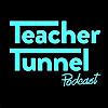 Teacher Tunnel Podcast