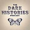 The Dark Histories Podcast