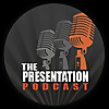 The Presentation Podcast