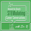 Beyond the Bench : STEMulating Career Conversations
