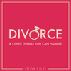 Divorce & Other Things You Can Handle - Podcast