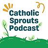 Catholic Sprouts   Podcast for Catholic Kids