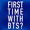 First Time with BTS?