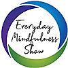 Everyday Mindfulness Show
