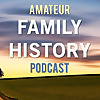 Amateur Family History Podcast | An easy-to-follow genealogy podcast
