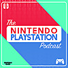 The Nintendo PlayStation Podcast