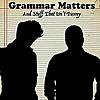 Grammar Matters and Stuff That Isn't Funny
