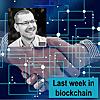 Last week in blockchain