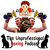 The (un) Professional Boxing Podcast