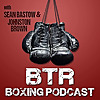 BTR Boxing Podcast