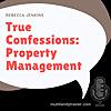 True Confessions: Property Management
