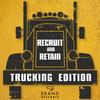 Recruit & Retain | Trucking Edition