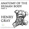 Anatomy of the Human Body, Part 3 by Henry Gray