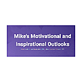 Mike's Motivational and Inspirational Outlooks