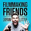 Filmmaking Friends with Ryan Little