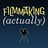 Filmmaking (Actually)