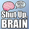 'Shut Up, Brain' Podcast