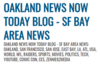 Oakland News Now Today Blog SF Bay Area
