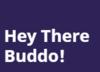 Hey There Buddo!