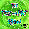 The Tez and Pat Show